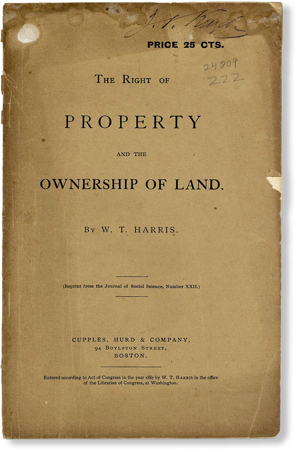 The Right of Property and the Ownership of Land. Henry GEORGE, T. HARRIS, illiam