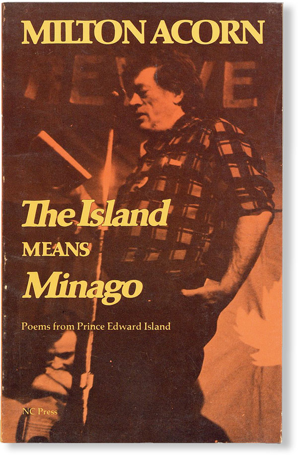 The Island Means Minago [Title from cover: Poems from Prince Edward Island]. Milton ACORN