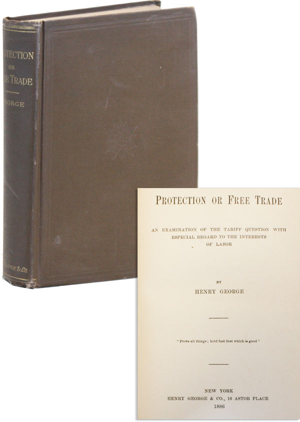 Protection or Free Trade. An Examination of the Tariff Question with Especial Regard to the...