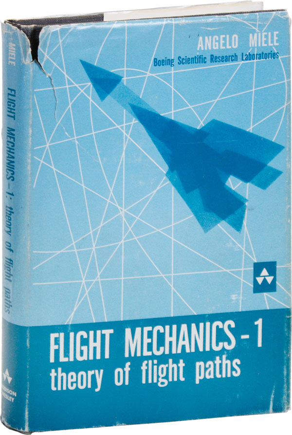 Flight Mechanics. Volume 1: Theory of Flight Paths [All Published]. Angelo MIELE