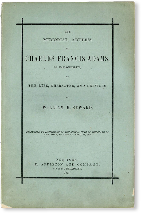 The Address of Charles Francis Adams, of Massachusetts, on the Life, Character, and Services, of...