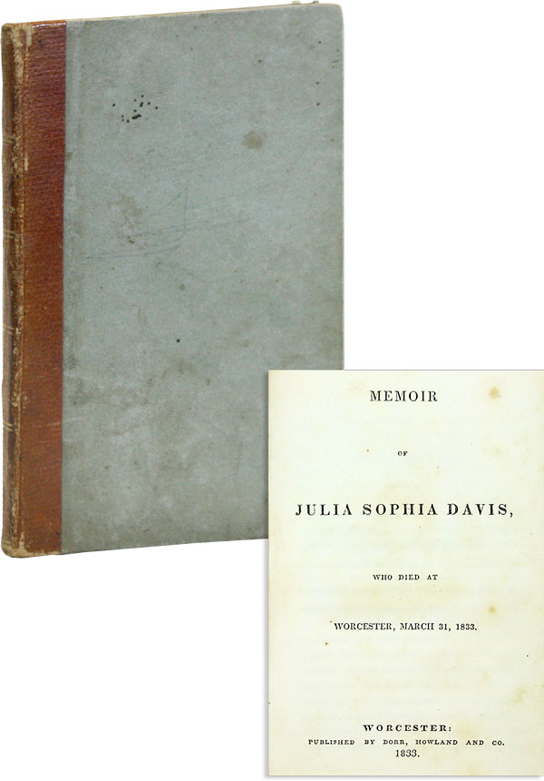 Memoir of Julia Sophia Davis, Who Died at Worcester, March 31, 1833. Julia Sophia DAVIS, John S....