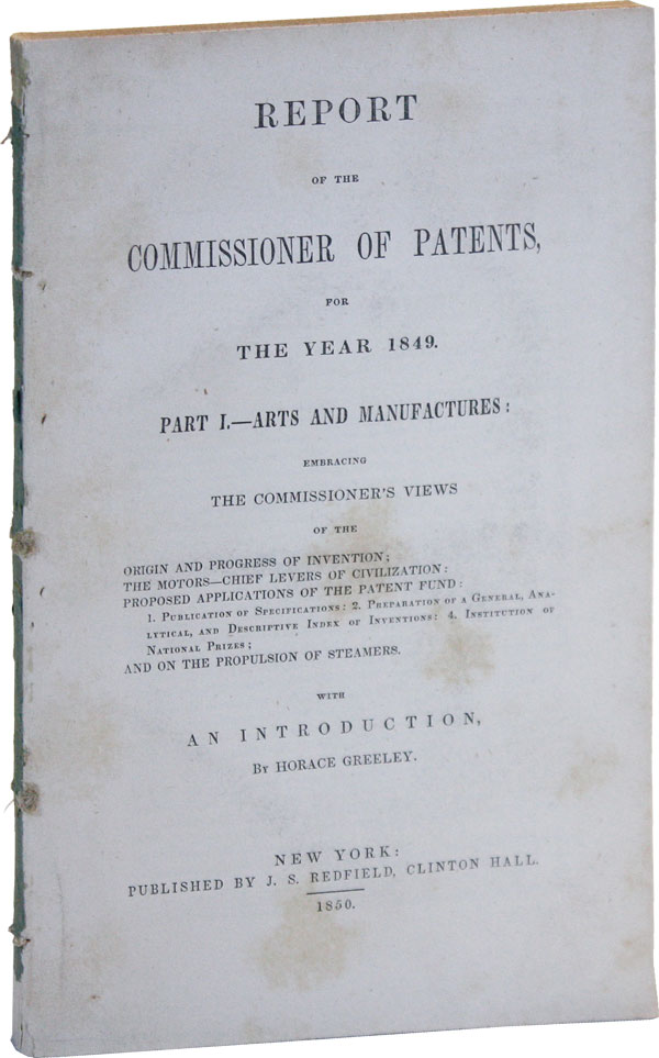 Report of the Commissioner of Patents, for the Year 1849. Part I. -- Arts and Manufactures [All...