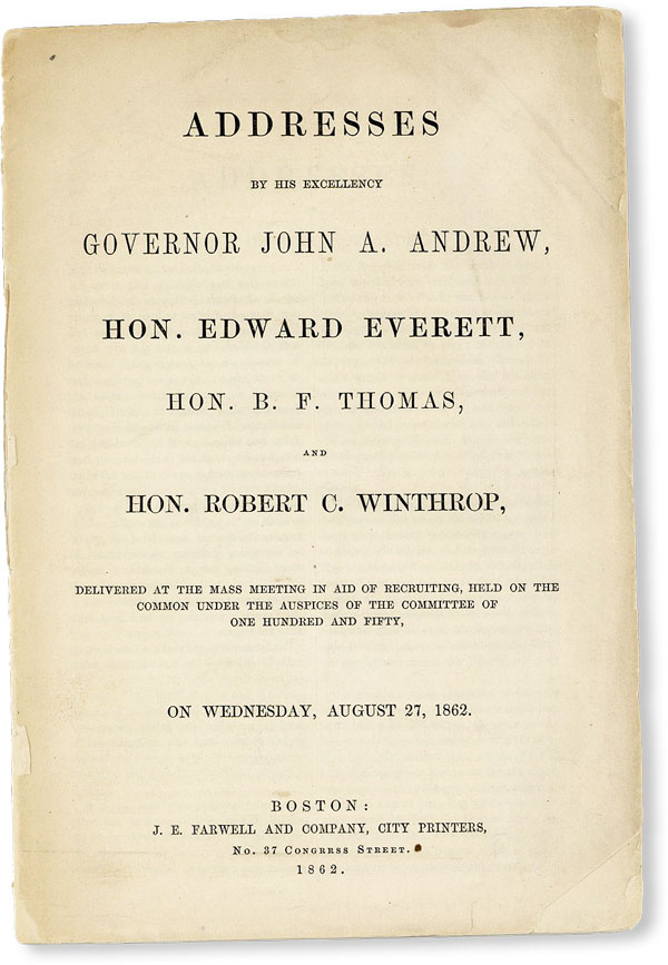 Addresses by His Excellency Governor John A. Andrew, Hon. Edward Everett, Hon. B.F. Thomas, and...
