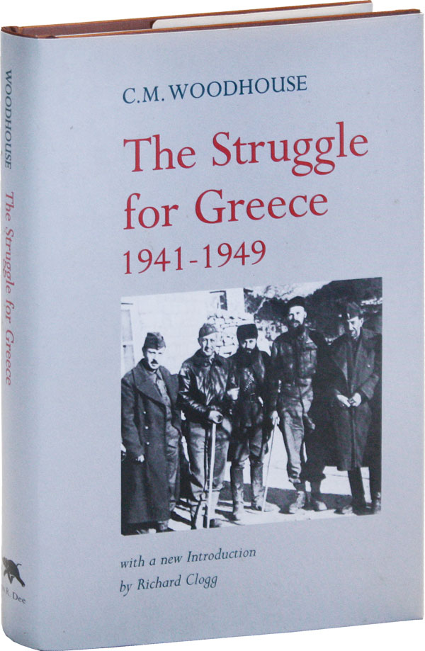 The Struggle for Greece 1941-1949. C. M. WOODHOUSE, Richard Clogg, introd