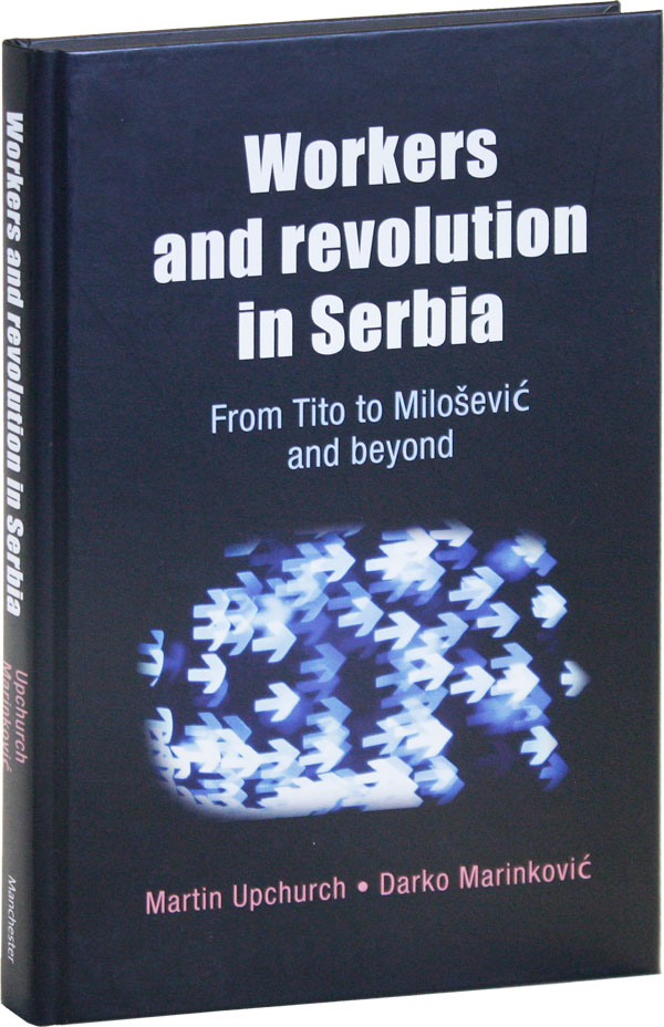 Workers and Revolution in Serbia from Tito to Miloševi and Beyond. Martin UPCHURCH, Darko...