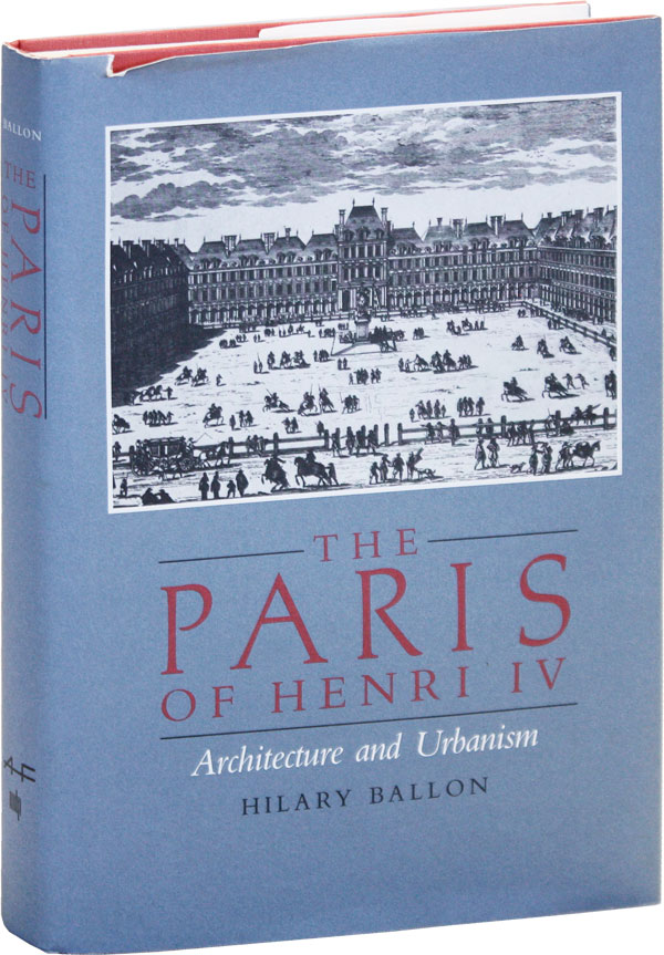 The Paris of Henry IV: Architecture and Urbanism. Hilary BALLON
