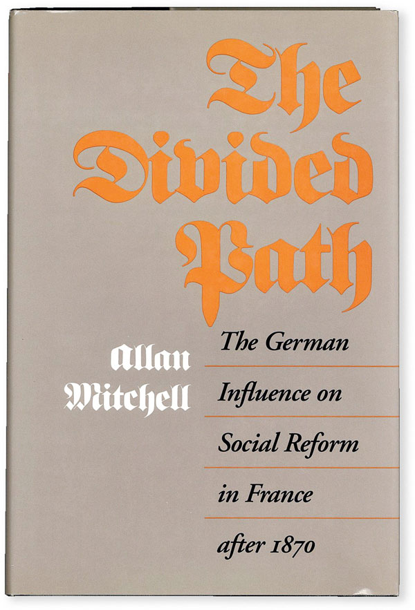 The Divided Path: the German Influence on Social Reform in France after 1870. Allan MITCHELL