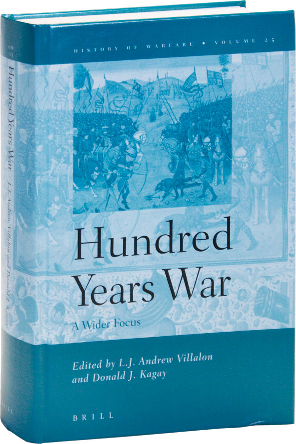 The Hundred Years War: A Wider Focus. L. J. Andrew VILLALON, Donald J. Kagay