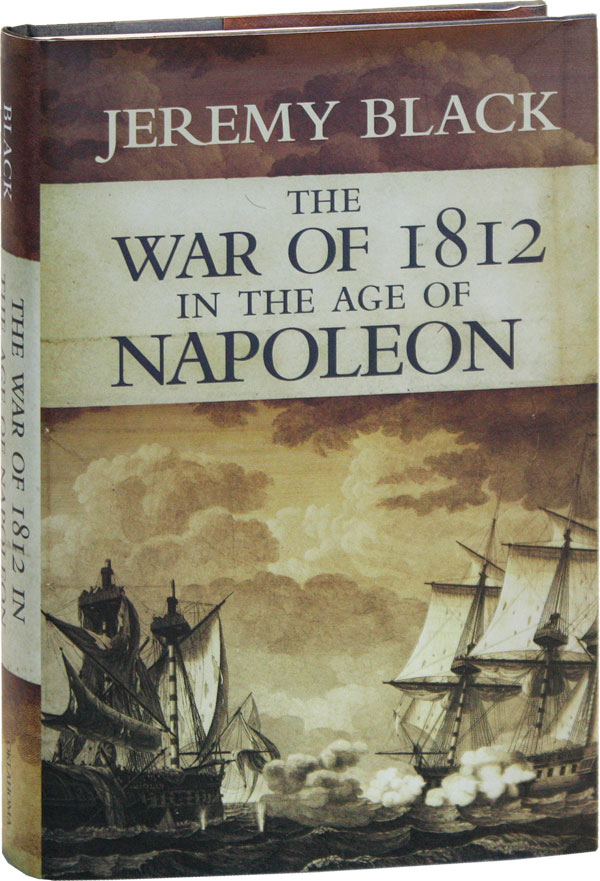 The War of 1812 in the Age of Napoleon. Jeremy BLACK