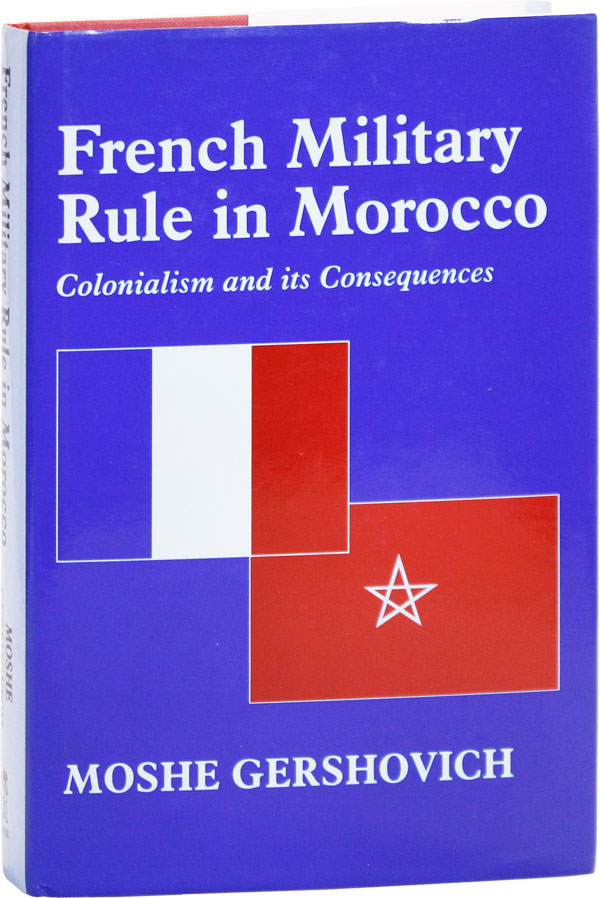 French Military Rule in Morocco: Colonialism and its Consequences. Moshe GERSHOVICH