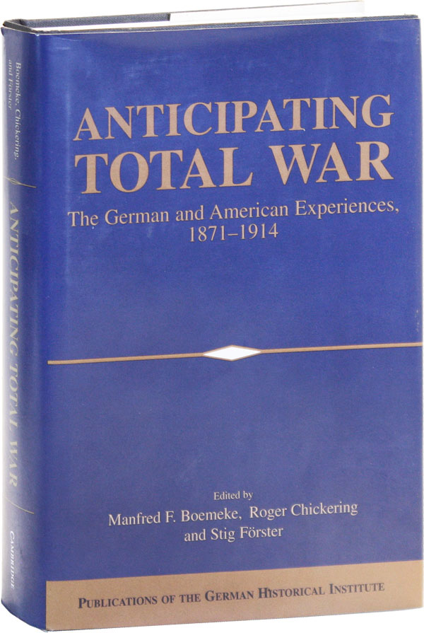 Anticipating Total War: the German and American Experiences, 1871-1914. Manfred F. BOEMEKE, eds