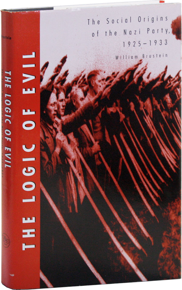 The Logic of Evil: The Social Origins of the Nazi Party, 1925-1933. William BRUSTEIN