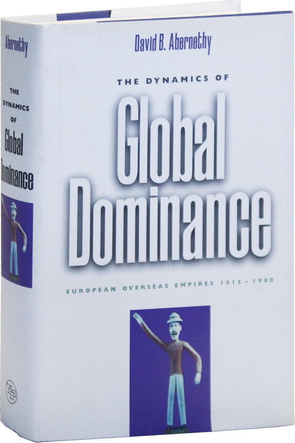 The Dynamics of Global Dominance: European Overseas Empire, 1415-1980. David B. ABERNETHY