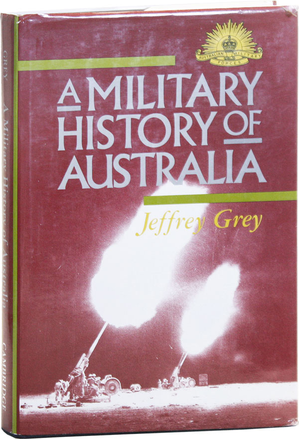 A Military History of Australia. Jeffrey GREY