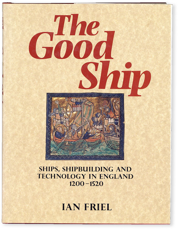 The Good Ship: Ships, Shipbuilding and Technology in England 1200-1520. Ian FRIEL