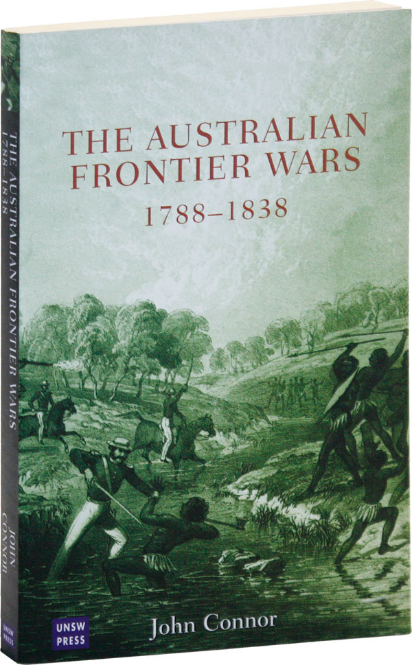 The Australian Frontier Wars 1788-1838. John CONNOR