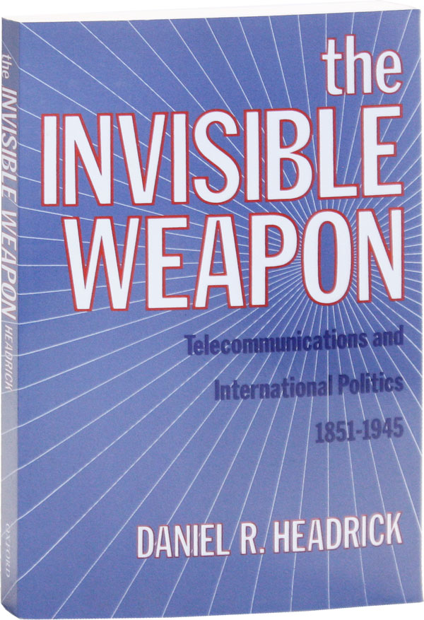 The Invisible Weapon: Telecommunications and International Politics 1851-1945. Daniel R. HEADRICK