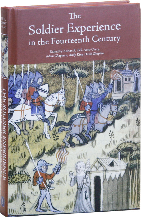 The Soldier Experience in the Fourteenth Century. Adrian R. BELL, Andy King, Adam Chapman, Anne...