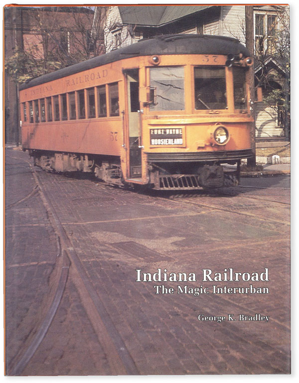Indiana Railroad: The Magic Interurban (Bulletin 128 of Central Electric Railfans' Association)....
