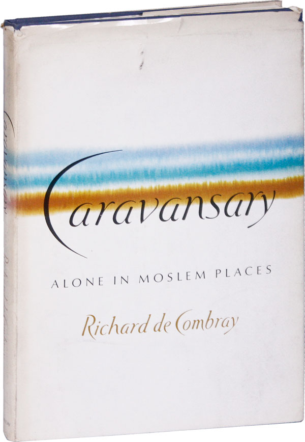 Caravansary: Alone in Moslem Places. Richard DE COMBRAY