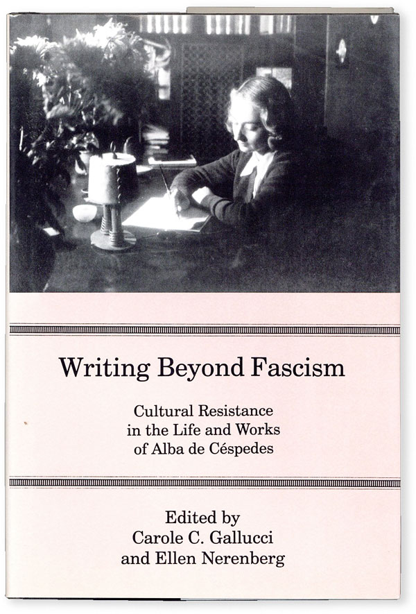 Writing Beyond Fascism: Cultural Resistance in the Life and Works of Alba de Céspedes. ALBA DE...