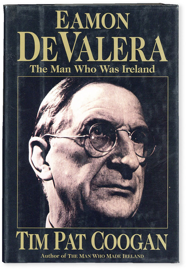 Eamon de Valera: the Man Who Was Ireland. Tim Pat COOGAN
