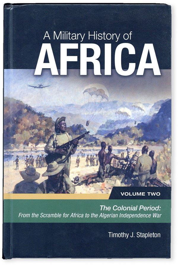 A Military History of Africa, Volume Two. Colonial Period: From the Scramble for Africa to the...