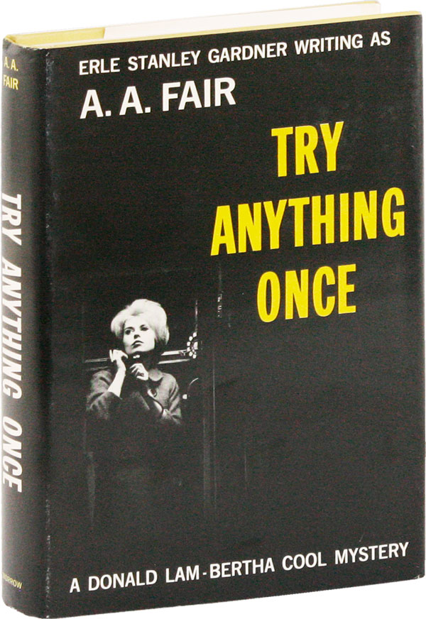 Try Anything Once. A. A. FAIR, pseud. of Erle Stanley Gardner