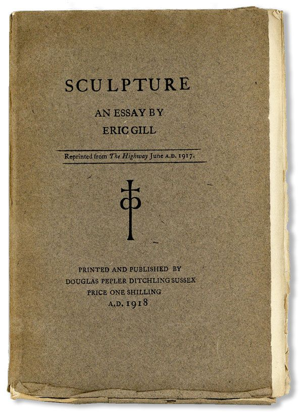 "Sculpture: An Essay By Eric Gill. Reprinted from ""The Highway"" June A.D. 1917. Eric GILL."
