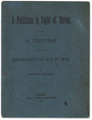 A Politician in Sight of Haven. Being a Protest Against the Government of Man by Man