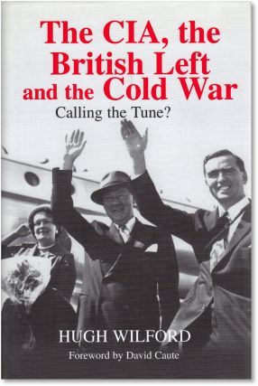 The CIA, the British Left and the Cold War: Calling the Tune?