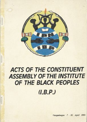 Institute of the Black Peoples Constituent Assembly [...] Convention Establishing the Institute of the Black Peoples (I.B.P.) [Cover title: Acts of the Constituent Assembly of the Institute of the Black Peoples (I.B.P.)]