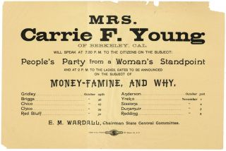Broadside: Mrs. Carrie F. Young of Berkeley, Cal. will speak at 7:30 P.M. to the citizens on the subject: People's Party from a woman's standpoint and at 2 P.M. to the ladies, dates to be announced on the subject of money-famine, and why