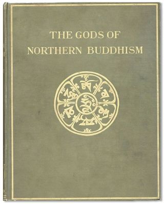 The Gods of Northern Buddhism. Their History Iconography and Progressive Evolution through the Northern Buddhist Countries