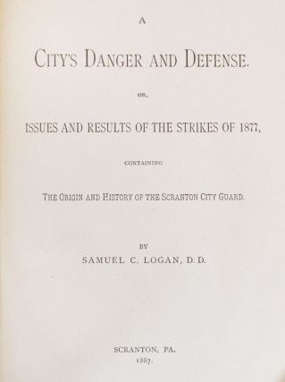 The City's Danger and Defense. Or, Issues and Results of the Strikes of 1877, Containing the Origin and History of the Scranton City Guard