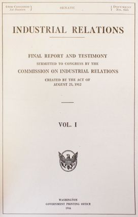 Industrial Relations: Final Report and Testimony Submitted to Congress by the Commission on Industrial Relations Created by the Act of August 23, 1912