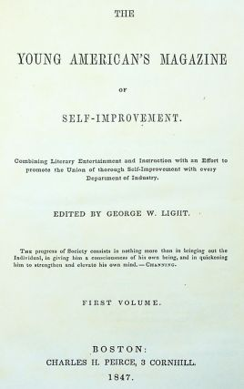 The Young American's Magazine of Self-Improvement. Combining Literary Entertainment and Instruction with an Effort to promote the Union of thorough Self-Improvement with every Department of Industry. First Volume [all published]