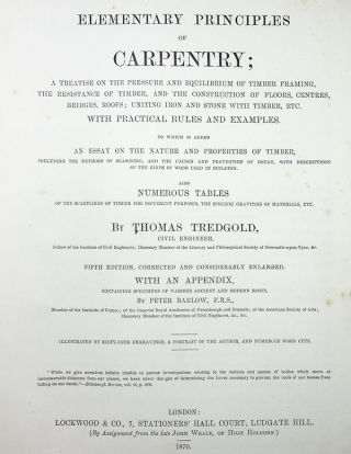Elementary Principles of Carpentry; A Treatise on the Pressure and Equilibrium of Timber Framing, The Resistance of Timber, and the Construction of Floors, Centres, Bridges, Roofs; Uniting Iron and Stone with Timber, etc. With Practical Rules and Examples
