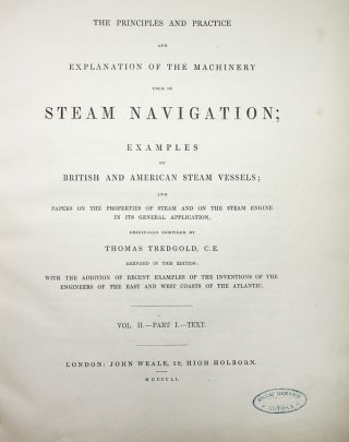 [The Steam Engine, vol. 2] The Principles and Practice and Explanation of the Machinery Used in Steam Navigation; Examples of British and American Steam Vessels; and Papers on the Properties of Steam and on the Steam Engine in its General Application