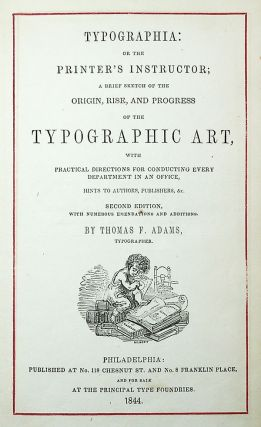 Typographia: Or the Printer's Instructor; A Brief Sketch of the Origin, Rise, and Progress of the Typographic Art, with Practical Directions for Conducting Every Department in an Office, Hints to Authors, Publishers, &c.